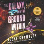 The Galaxy, and the Ground Within A Novel, Becky Chambers