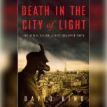Death in the City of Light The Serial Killer of Nazi-Occupied Paris, David King