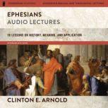 Ephesians: Audio Lectures (Zondervan Exegetical Commentary on the New Testament) 19 Lessons on History, Meaning, and Application, Clinton E. Arnold