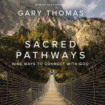 Sacred Pathways Nine Ways to Connect with God, Gary  Thomas