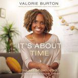 It's About Time The Art of Choosing the Meaningful Over the Urgent, Valorie Burton