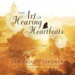 The Art of Hearing Heartbeats, JanPhilipp Sendker; Translated by Kevin Wiliarty