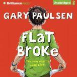Flat Broke The Theory, Practice and Destructive Properties of Greed, Gary Paulsen
