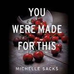 You Were Made for This, Michelle Sacks