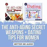 The Anti-Aging Secret Weapons + Dating Tips for Women: 2 Audiobooks in 1 Combo, Better Me Audio