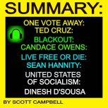 Summary: One Vote Away: Ted Cruz: Blackout: Candace Owens: Live Free or Die: Sean Hannity: United States of Socialism: Dinesh D'Sousa, Scott Campbell