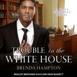 Trouble in the White House A Black President Novel, Brenda Hampton