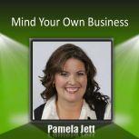 Mind Your Own Business A Career Management System, Pamela Jett CSP