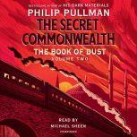 The Book of Dust: The Secret Commonwealth (Book of Dust, Volume 2), Philip Pullman