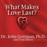 What Makes Love Last? How to Build Trust and Avoid Betrayal, PhD Gottman