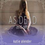 As Dead as it Gets, Katie Alender