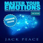 Master Your Emotions: Reduce Anxiety, Declutter Your Mind, Stop Over thinking and Worrying (2nd Edition), Jack Peace