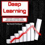 Deep Learning Machine Learning and Data Analytics Explained, David Feldspar