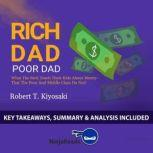 Summary of Rich Dad Poor Dad What the Rich Teach Their Kids About Money - That the Poor and Middle Class Do Not! by Robert T. Kiyosaki: Key Takeaways, Summary & Analysis Included, Ninja Reads