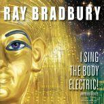 I Sing the Body Electric! And Other Stories, Ray Bradbury