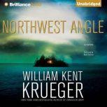 Northwest Angle A Cork O'Connor Mystery, William Kent Krueger