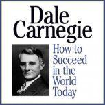 How to Succeed in the World Today, Dale Carnegie