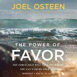 The Power of Favor The Force That Will Take You Where You Can't Go on Your Own, Joel Osteen