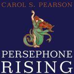 Persephone Rising Awakening the Heroine Within, Carol S. Pearson