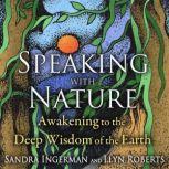 Speaking with Nature Awakening to the Deep Wisdom of the Earth, Sandra Ingerman