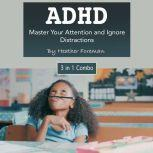 ADHD Master Your Attention and Ignore Distractions, Heather Foreman