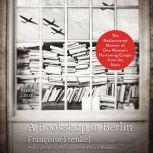 A Bookshop in Berlin The Rediscovered Memoir of One Woman's Harrowing Escape from the Nazis, Francoise Frenkel