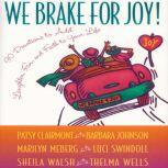 We Brake for Joy! Devotions to Add Laughter, Fun, and Faith to Your Life, Patsy Clairmont