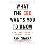 What the CEO Wants You To Know, Expanded and Updated How Your Company Really Works, Ram Charan