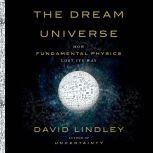The Dream Universe How Fundamental Physics Lost Its Way, David Lindley