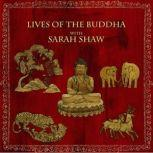 Lives of the Buddha with Sarah Shaw, Sarah Shaw