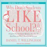 Why Don't Students Like School? A Cognitive Scientist Answers Questions About How the Mind Works and What It Means for the Classroom, Daniel T. Willingham