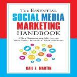 The Essential Social Media Marketing Handbook A New Roadmap for Maximizing Your Brand, Influence, and Credibility, Gail Z. Martin