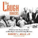 The Laugh Makers A Behind-the-Scenes Tribute to Bob Hope's Incredible Gag Writers, Robert L. Mills; Foreword by Gary Owens