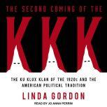 The Second Coming of the KKK The Ku Klux Klan of the 1920s and the American Political Tradition, Linda Gordon