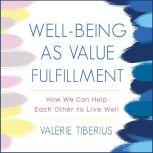 Well-Being as Value Fulfillment How We Can Help Each Other to Live Well, Valerie Tiberius