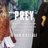 Prey Immigration, Islam, and the Erosion of Women's Rights, Ayaan Hirsi Ali