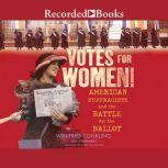 Votes for Women! American Suffragists and the Battle for the Ballot, Winifred Conkling