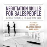 Negotiation Skills  for Salespeople Get What You Want at the Negotiating Table, Made for Success