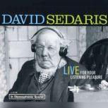 David Sedaris: Live For Your Listening Pleasure Live For Your Listening Pleasure, David Sedaris