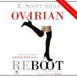 Ovarian Reboot A Personal Journey to Hormone & Fertility Renewal, E. Scott Sills