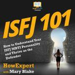ISFJ 101 How to Understand Your ISFJ MBTI Personality and Thrive as the Defender, HowExpert