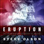 Eruption The Untold Story of Mount St. Helens, Steve Olson