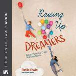 Raising Up Dreamers Find and Grow Your Child's God-Given Talents, Shelia Erwin