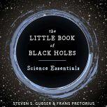The Little Book of Black Holes Science Essentials, Steven S. Gubser