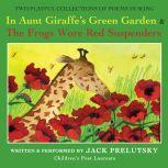 In Aunt Giraffe's Green Garden & Frogs Wore Red Suspenders, Jack Prelutsky