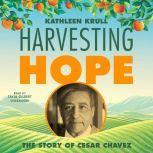 Harvesting Hope The Story of Cesar Chavez, Kathleen Krull