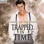 Trapped in Time A Kindred Tales PLUS Novel (Brides of the Kindred), Evangeline Anderson
