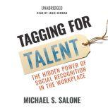 Tagging for Talent The Hidden Power of Social Recognition in the Workplace, Michael Salone