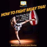 How To Fight Muay Thai Your Step By Step Guide To Fighting Muay Thai, HowExpert