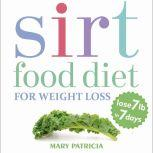 Sirt Food Diet For Weight Loss Lose 7 lb in 7 days, Mary Patricia